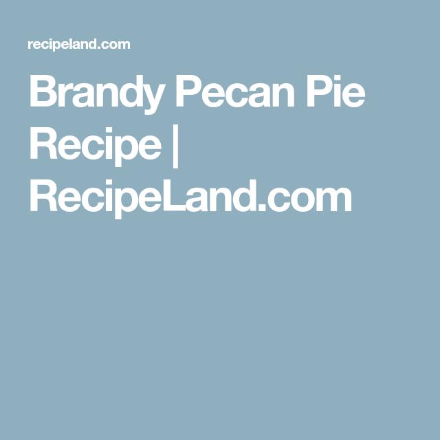 Brandy Pecan Pie Recipe   RecipeLand.com