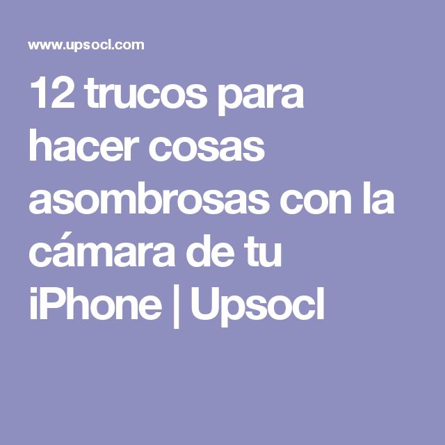 12 trucos para hacer cosas asombrosas con la cámara de tu iPhone | Upsocl