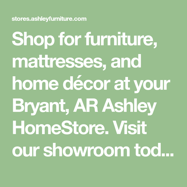 For Furniture Mattresses And, Ashley Furniture Bryant Ar
