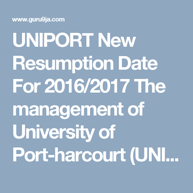 Uniport New Resumption Date For 2016 2017 The Management Of