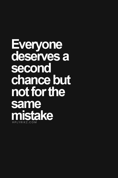 Quote Everyone Deserves A Second Change But Not For The Same Mistake Words Quotes Inspirational Quotes Words