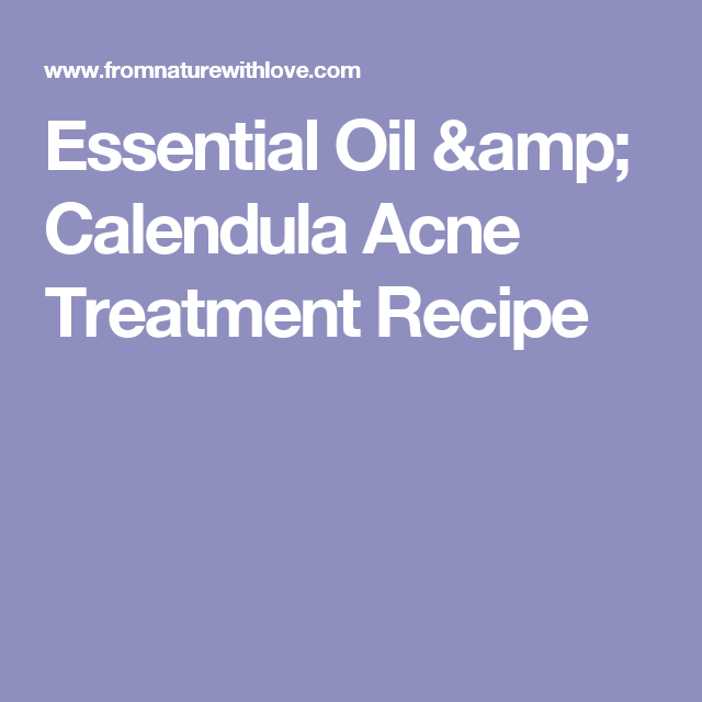 Essential Oil & Calendula Acne Treatment Recipe