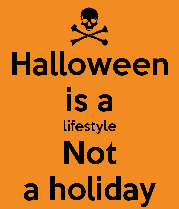 Superior Halloween Is A Lifestyle Not A Holiday Quotes Quote Holiday Halloween  Halloween Pictures Happy Halloween Halloween Images Halloween Quotes  Halloween 2013 ... Images