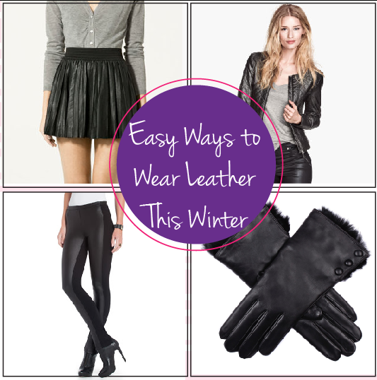 5 Ways to Wear Leather This Winter | GirlsGuideTo