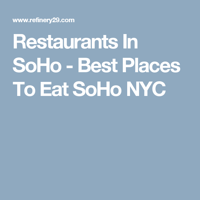 good lunch spots soho nyc restaurants in soho best places to eat nyc the ultimate guide dining soho and