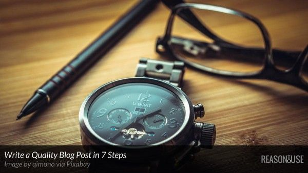 Write a Quality Blog Post in 7 Steps » REASONTOUSE