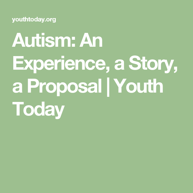 Autism An Experience A Story A Proposal Youth Today Pre