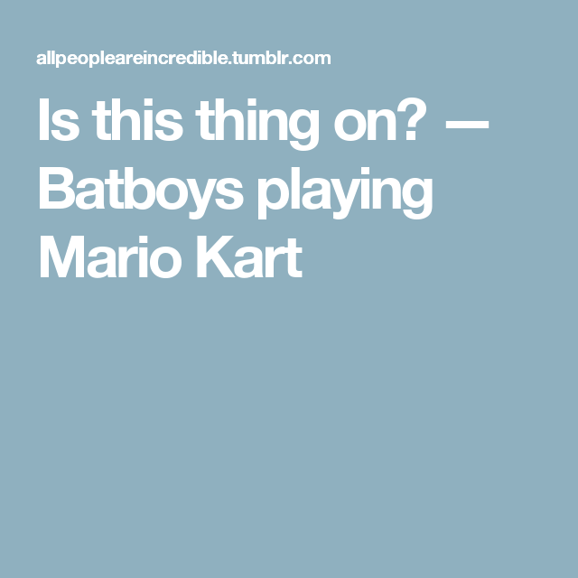 Is this thing on? — Batboys playing Mario Kart | DC | Mario
