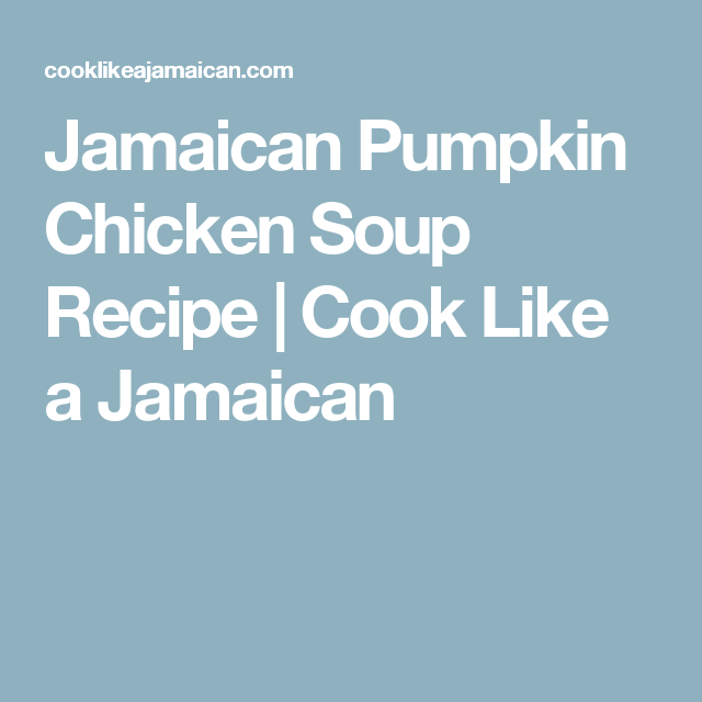 jamaican pumpkin chicken soup recipe  cook like a