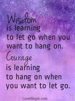 Wisdom And Courage Life Quotes Quotes Positive Quotes Quote Life