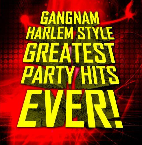 Gangnam harlem style: greatest party hits - gangnam harlem style: greatest party…