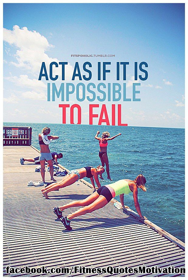 Act as it it is impossible to fail.