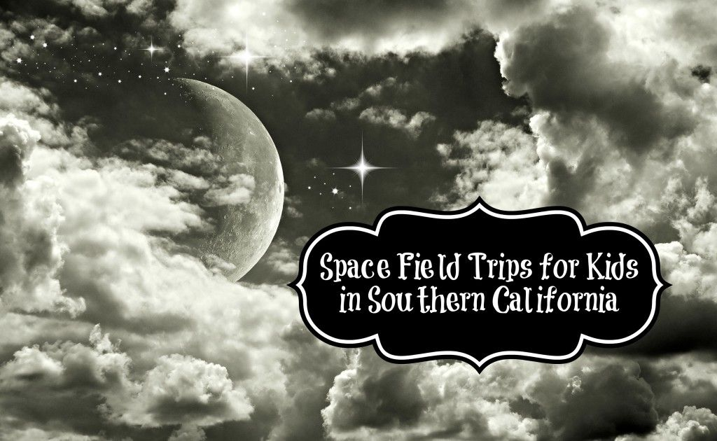 19 Space Field Trips for Kids in Southern California ...