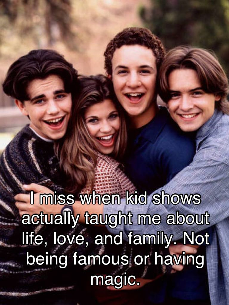 I mostly just miss Boy Meets World...