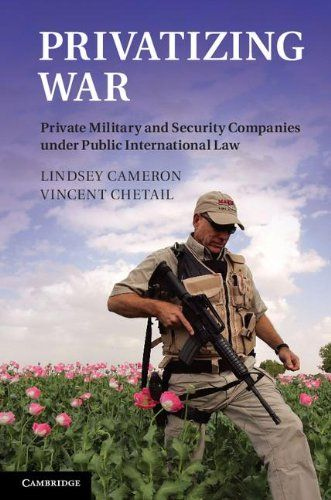 Privatizing War: Private Military and Security Companies under Public International Law by Lindsey Cameron http://www.amazon.com/dp/1107032407/ref=cm_sw_r_pi_dp_oaBiub01A2JPJ