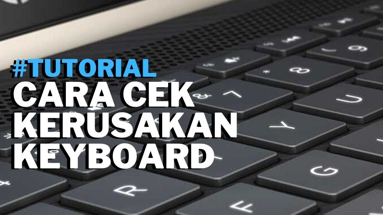 Cara Cek Kerusakan Keyboard Laptop Dan Komputer Keyboard