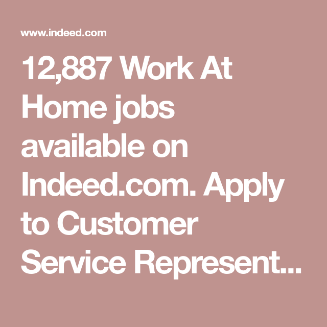 12,887 Work At Home Jobs Available On Indeed.com. Apply To