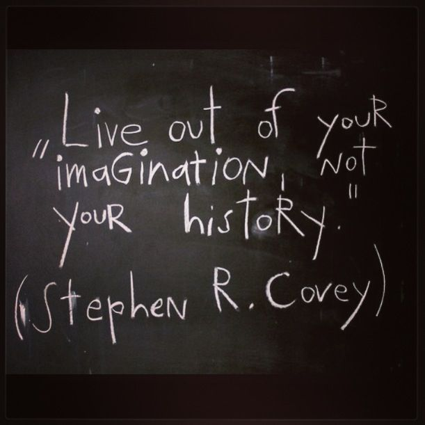 "Amazing Quotes To Live By: Live Out Of Your ""imagination"" Not Your History."