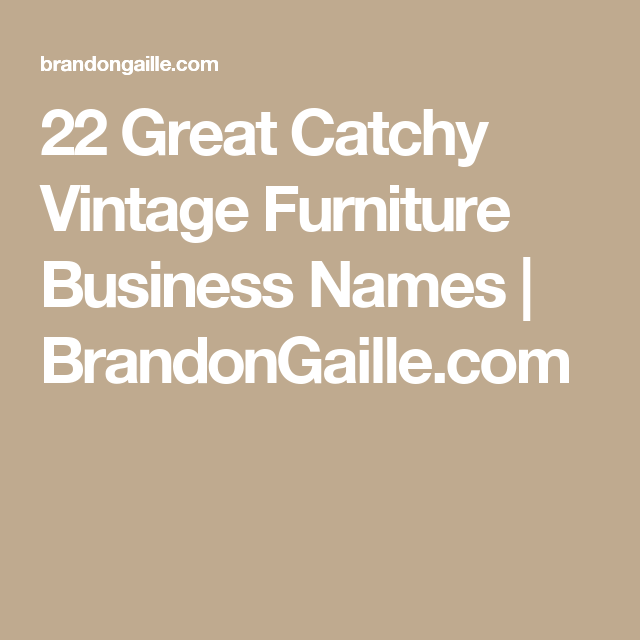 22 Great Catchy Vintage Furniture Business Names Brandongaille Name Ideas