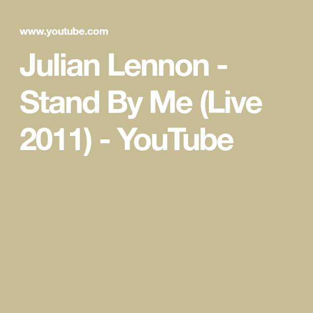 Julian Lennon Stand By Me Live 2011 Youtube In 2020 Julian Lennon Lennon Stand By Me