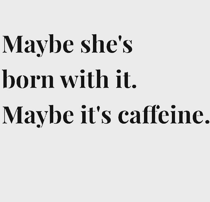 FOR PERSPECTIVE || Maybe she\'s born with it, maybe it\'s caffeine ...