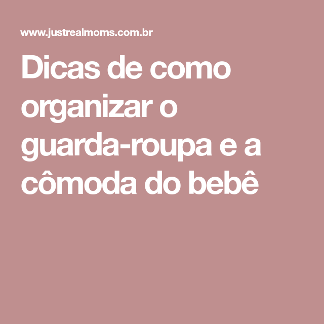 Dicas de como organizar o guarda-roupa e a cômoda do bebê - Just Real Moms  - Blog para Mães 0e2e045078a
