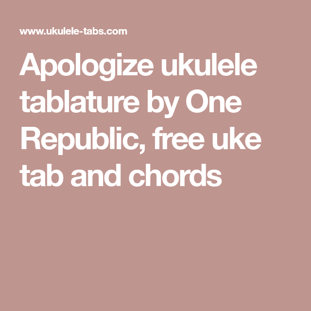 Apologize Ukulele Tablature By One Republic Free Uke Tab And Chords
