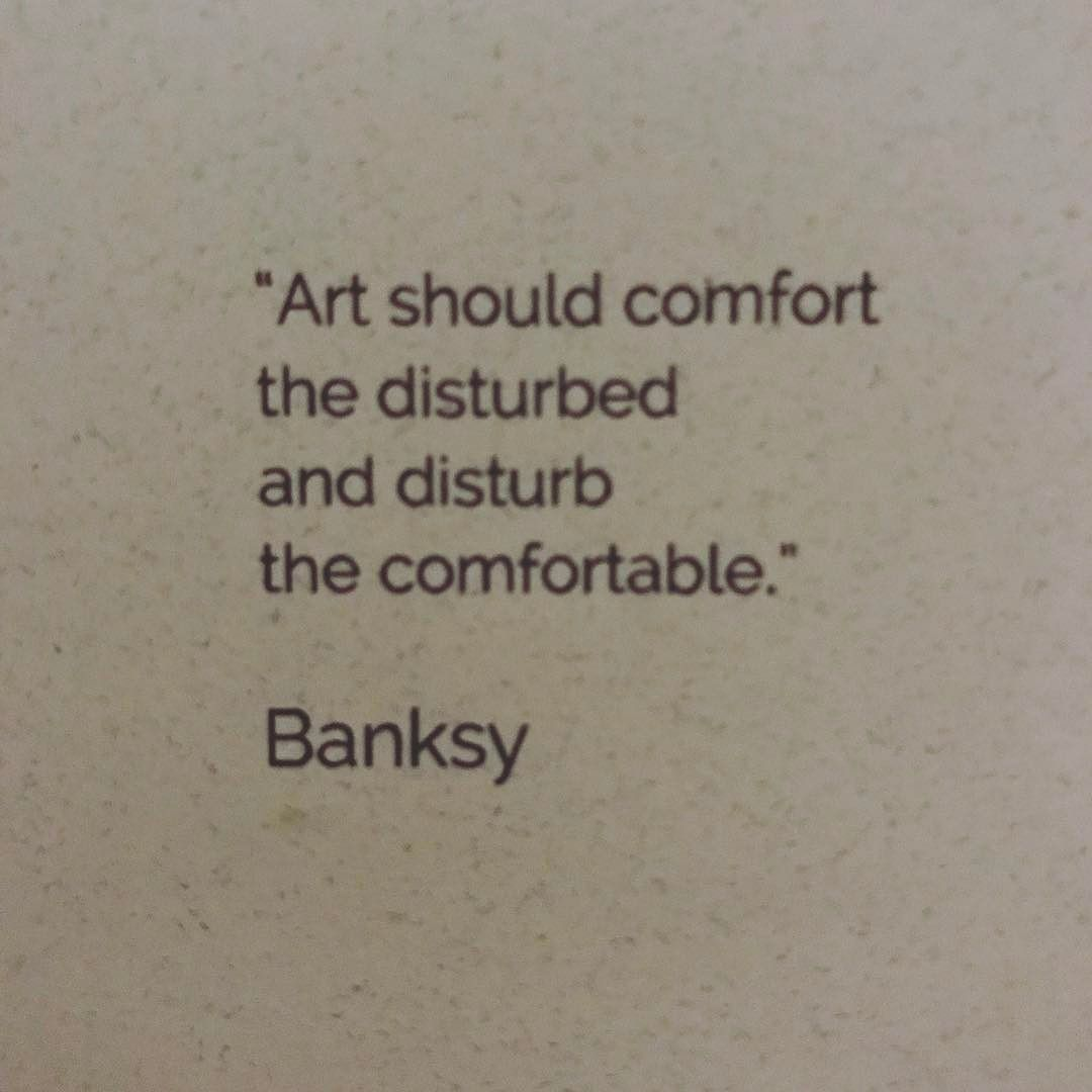 """Fun to find this on the menu """"art should fort the disturbed and disturb"""