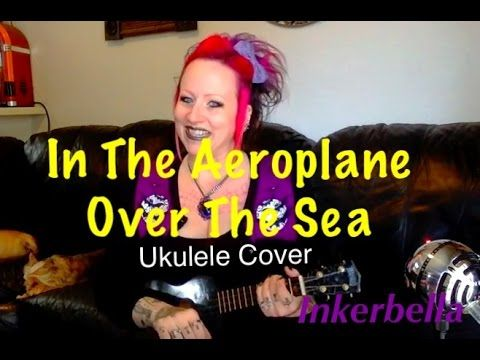 In The Aeroplane Over The Sea Neutral Milk Hotel Ukulele Cover Ukulele Neutral Milk Hotel Cover