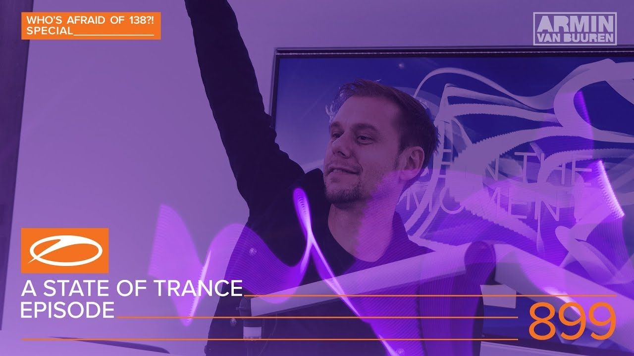 A State Of Trance Episode 899 Asot899 Who S Afraid Of 138