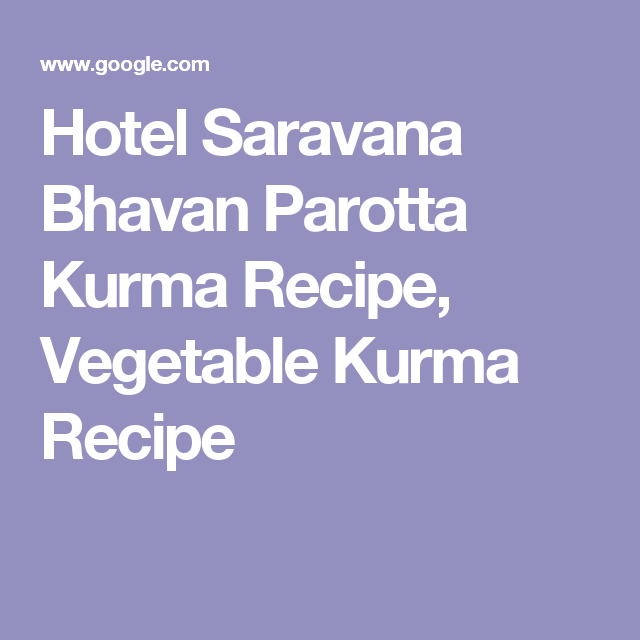 Hotel Saravana Bhavan Parotta Kurma Recipe, Vegetable Kurma Recipe