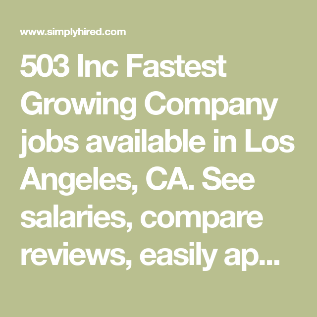 503 Inc Fastest Growing Company Jobs Available In Los Angeles Ca See Salaries Compare Reviews Easily Apply And Ge Company Job Growing Companies Hiring Now