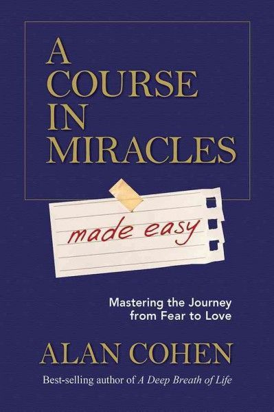 Course In Miracles Made Easy Mastering The Journey From Fear To