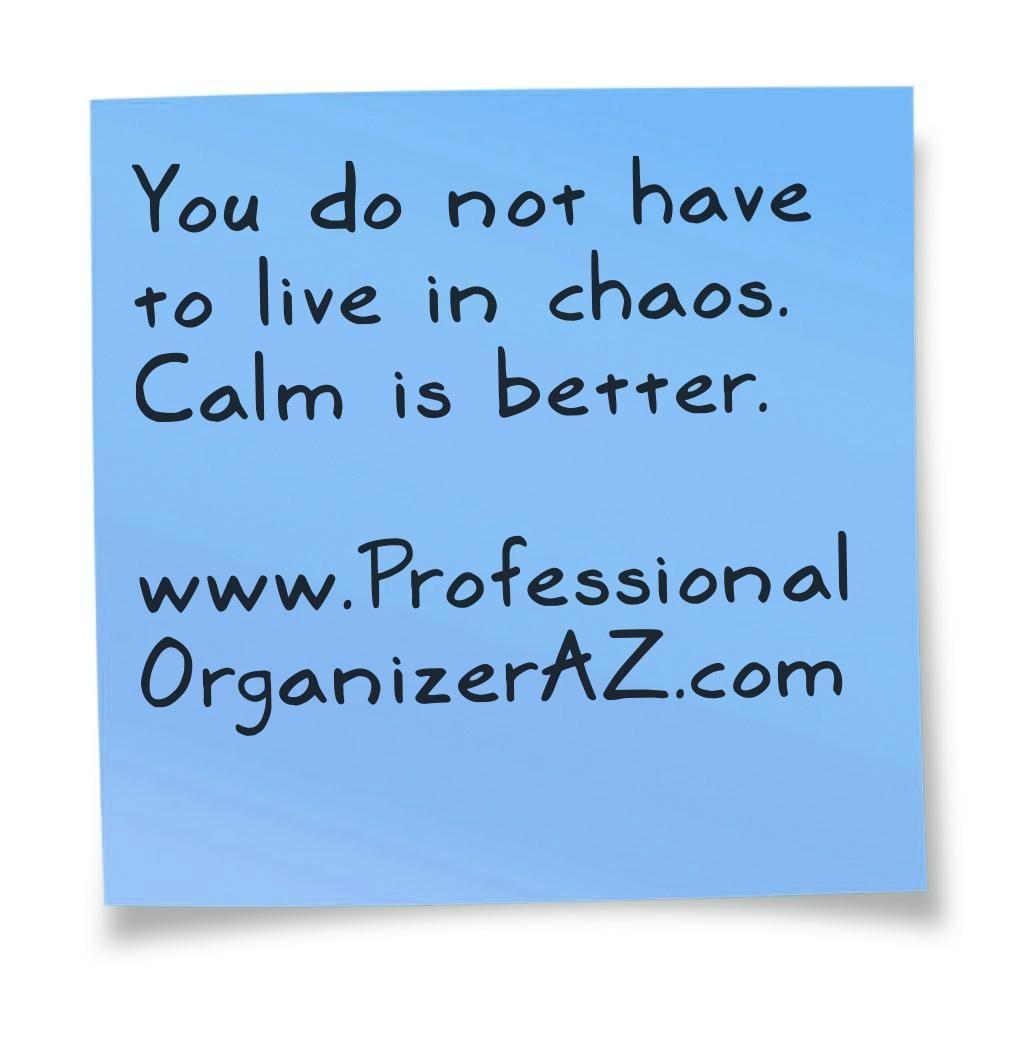 #calm is better  www.ProfessionalOrganizerAZ.com