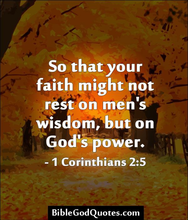 Quotes About The Power Of God: So That Your Faith Might Not Rest On Men's Wisdom, But On