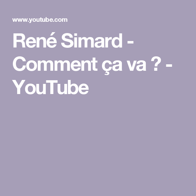 René Simard Comment ça Va Youtube Youtube Rene