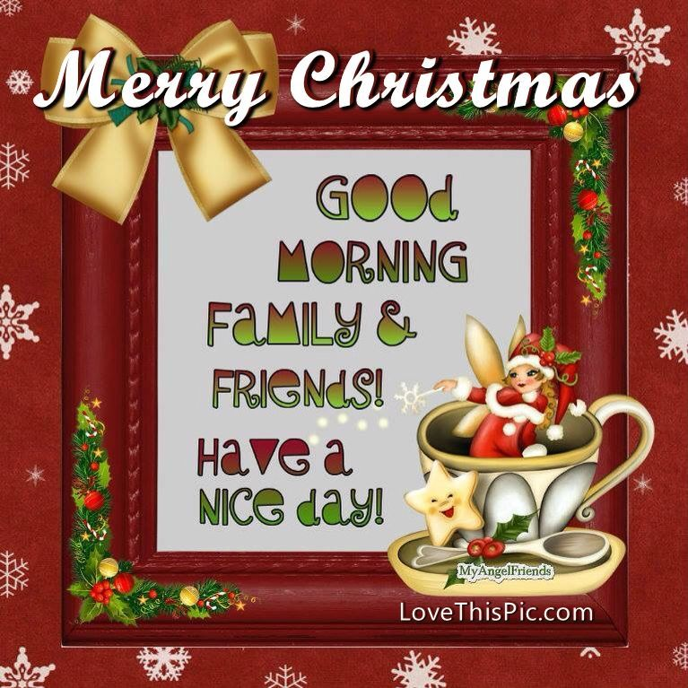 Christmas Good Morning Quotes: Merry Christmas Good Morning Family And Friends Holidays