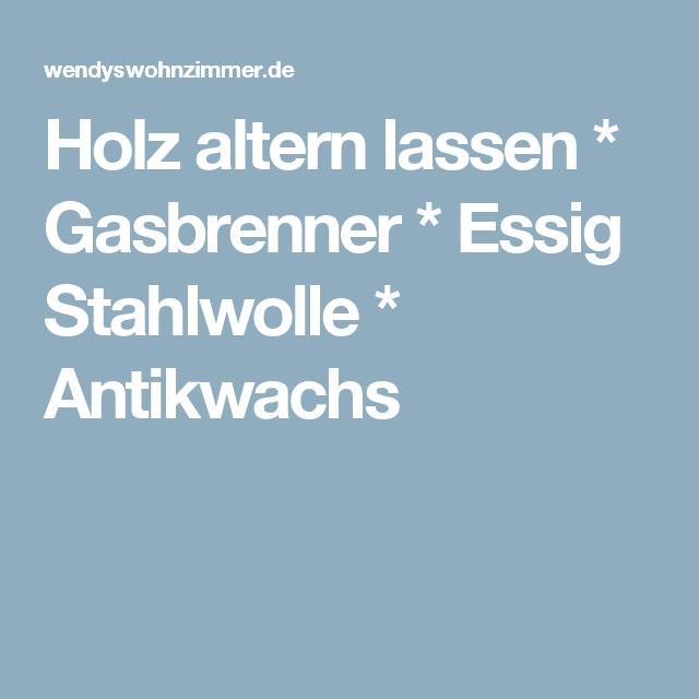 Holz altern lassen gasbrenner essig stahlwolle antikwachs diy - Antikwachs vorher nachher ...