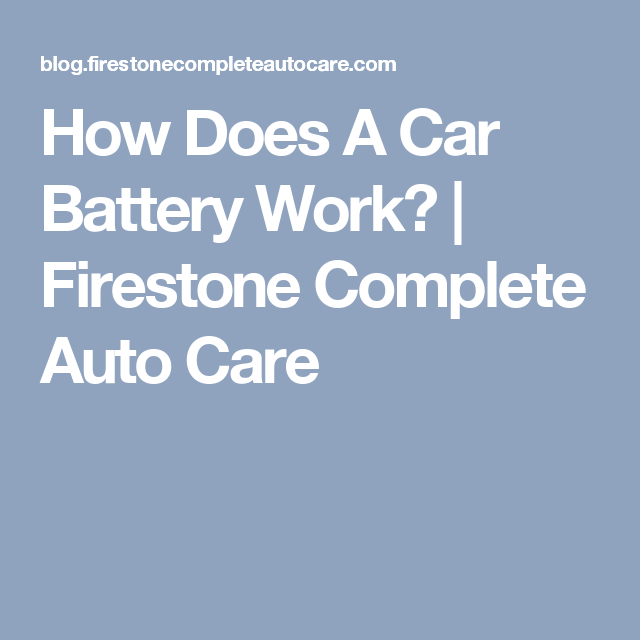 How Does A Car Battery Work Firestone Complete Auto Care
