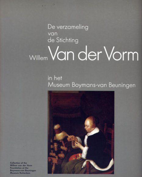 De verzameling van de stichting Willem van der Vorm (The collection of the foundation Willem van der Vorm) Catalog, Museum Boymans Van Beuningen, Rotterdam. 1994