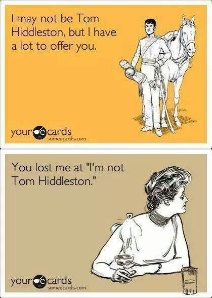 "You lost me at "" I'm not Tom Hiddleston """