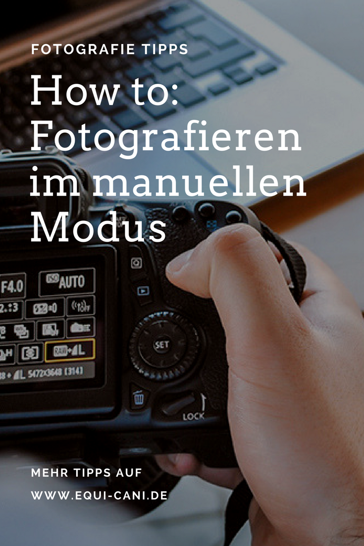 How to: Fotografieren im manuellen Modus » EquiCani ...