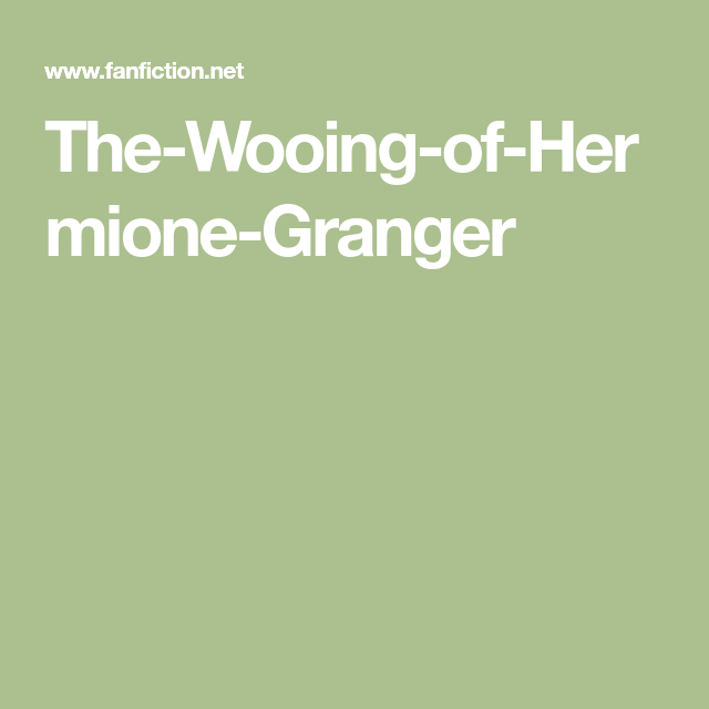 The Wooing Of Hermione Granger Hermione Granger Granger Hermione