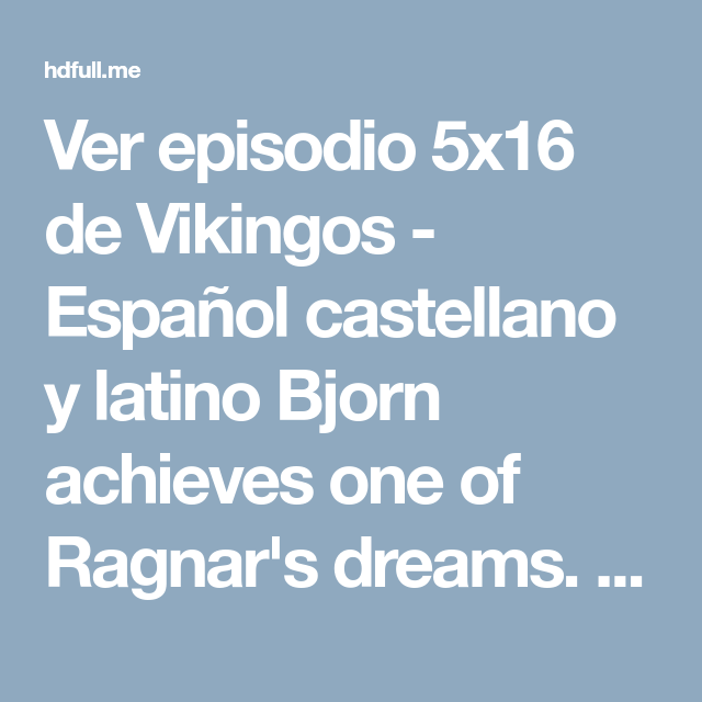 Ver Episodio 5x16 De Vikingos Español Castellano Y Latino Bjorn Achieves One Of Ragnar S Dreams Back In Kat Vikingos Temporada 5 Español Castellano Vikingos