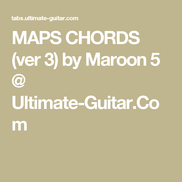 Maps Chords Ver 3 By Maroon 5 Ultimate Guitar Chords