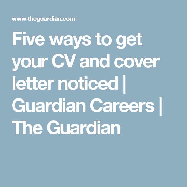 Cover Letter Advice Unique Five Ways To Get Your Cv And Cover Letter Noticed Review