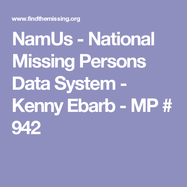 NamUs - National Missing Persons Data System - Kenny Ebarb - MP # 942