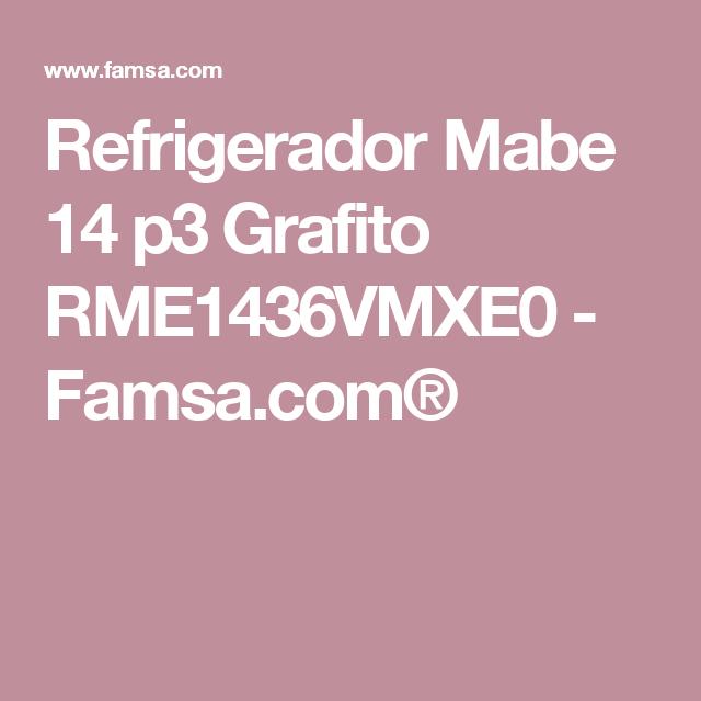 Refrigerador Mabe 14 p3 Grafito RME1436VMXE0 - Famsa.com®