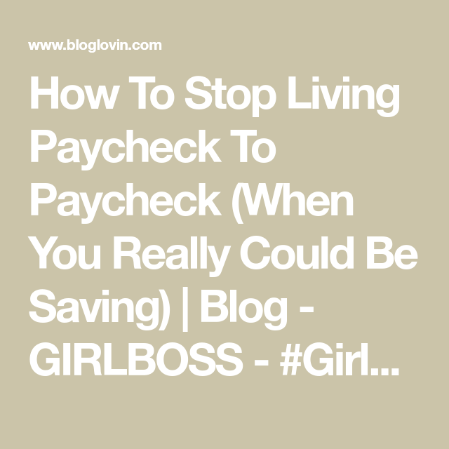 How To Stop Living Paycheck To Paycheck (When You Really Could Be Saving) | Blog - GIRLBOSS - #Girlboss is a platform inspiring women to lead deliberate lives. With intention, destiny becomes reality. | Bloglovin'