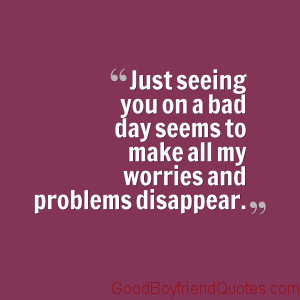 You Make Bad Days Good Good Boyfriend Quotes Boyfriend Quotes Best Boyfriend Quotes Cute Boyfriend Quotes